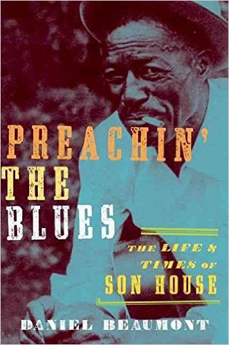 Preachin' the Blues, the Life and Times of Son House